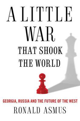 A Little War That Changed the World: Georgia, Russia and the Future of the West