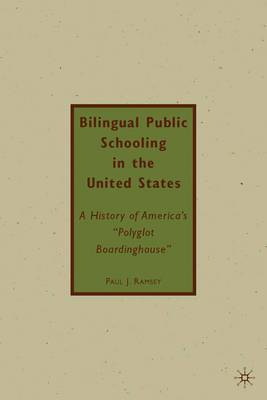 Bilingual Public Schooling in the United States: A History of America's  Polyglot Boardinghouse