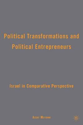 Political Transformations and Political Entrepreneurs: Israel in Comparative Perspective