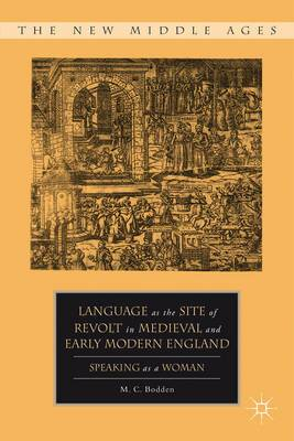 Language as the Site of Revolt in Medieval and Early Modern England: Speaking as a Woman