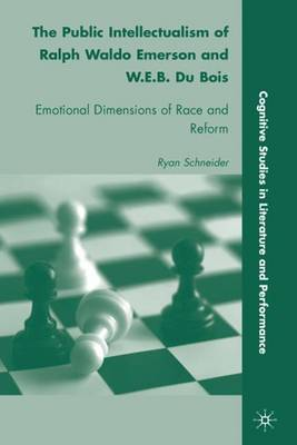 The Public Intellectualism of Ralph Waldo Emerson and W.E.B. Du Bois: Emotional Dimensions of Race and Reform