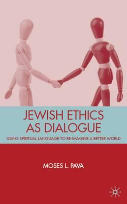 Jewish Ethics as Dialogue: Using Spiritual Language to Re-Imagine a Better World