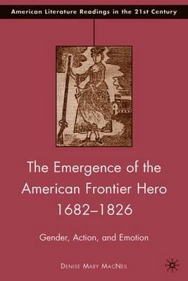 The Emergence of the American Frontier Hero 1682-1826: Gender, Action, and Emotion