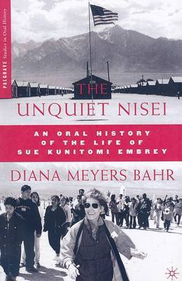 The Unquiet Nisei: An Oral History of the Life of Sue Kunitomi Embrey