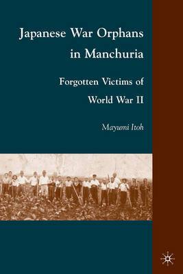 Japanese War Orphans in Manchuria: Forgotten Victims of World War II