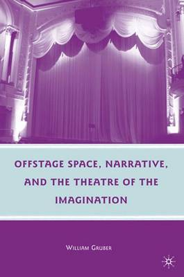 Offstage Space, Narrative, and the Theatre of the Imagination