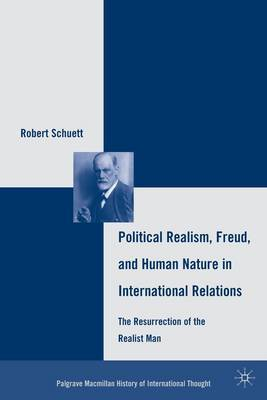 Political Realism, Freud, and Human Nature in International Relations: The Resurrection of the Realist Man