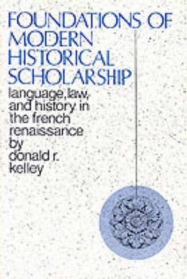 Foundations of Modern Historical Scholarship: Language, Law, and History in the French Renaissance