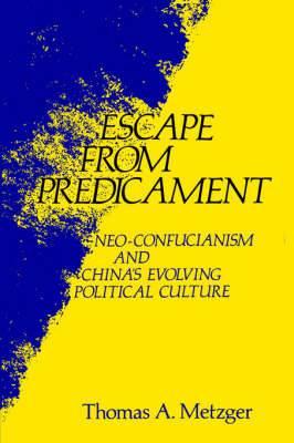 Escape from Predicament: Neo-Confucianism and China's Evolving Political Culture
