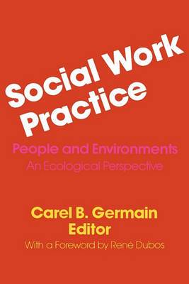 Social Work Practice: People and Environments: An Ecological Perspective