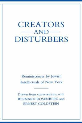 Creators and Disturbers: Reminiscences by Jewish Intellectuals of New York