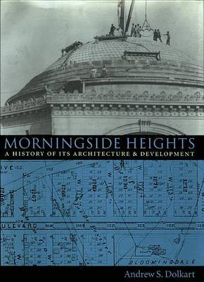 Morningside Heights: A History of Its Architecture and Development