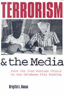 Terrorism and the Media: From the Iran Hostage Crisis to the Oklahoma City Bombing