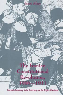 The Iranian Constitutional Revolution: Grassroots Democracy, Social Democracy and the Origins of Feminism