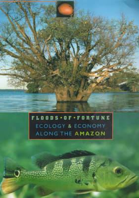 Floods of Fortune: Ecology and Economy Along the Amazon
