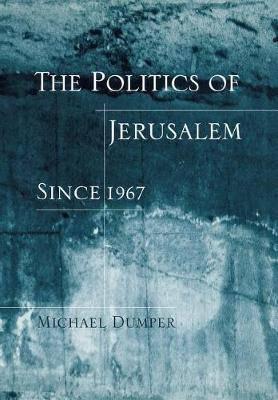 The Politics of Jerusalem Since 1967