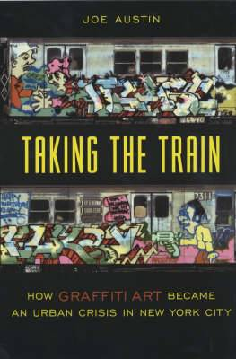 Taking the Train: How Graffiti Art Became an Urban Crisis in New York City