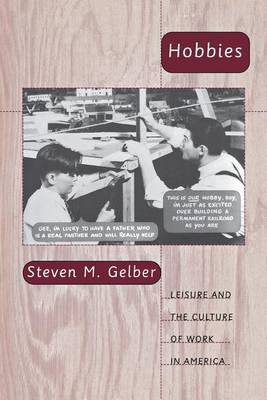 Hobbies: Leisure and the Culture of Work in America