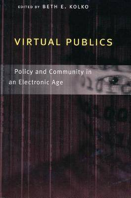 Virtual Publics: Policy and Community in an Electronic Age
