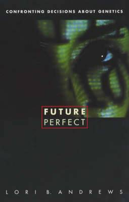 Future Perfect: Confronting Decisions About Genetics