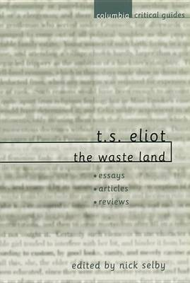 T. S. Eliot:  The Waste Land : Essays, Articles, Reviews