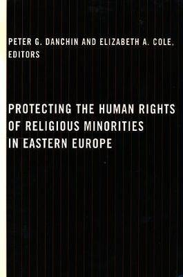 Protecting the Human Rights of Religious Minorities in Eastern Europe: Human Rights Law, Theory and Practice