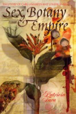 Sex, Botany, and Empire: The Story of Carl Linnaeus and Joseph Banks