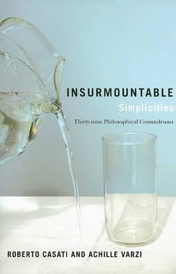Insurmountable Simplicities: Thirty-Nine Philosophical Conundrums