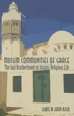 Muslim Communities of Grace: The Sufi Brotherhoods in Islamic Religious Life