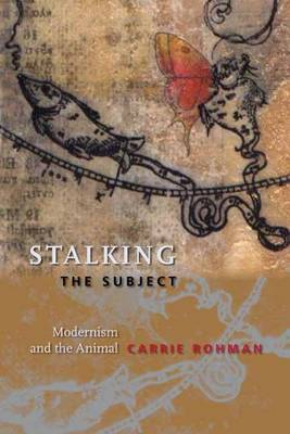 Stalking the Subject: Modernism and the Animal
