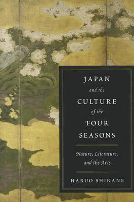 Japan and the Culture of the Four Seasons: Nature, Literature, and the Arts