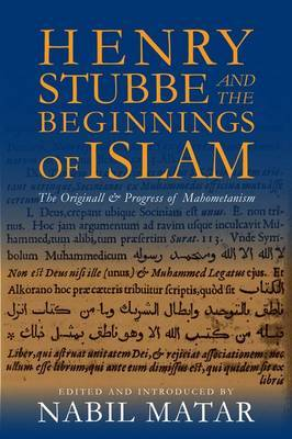 Henry Stubbe and the Beginnings of Islam: The Originall & Progress of Mahometanism