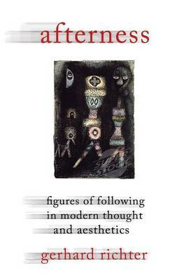 Afterness: Figures of Following in Modern Thought and Aesthetics