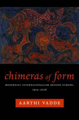 Chimeras of Form: Modernist Internationalism Beyond Europe, 1914-2016