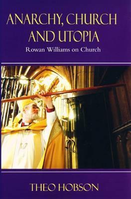 Anarchy, Church and Utopia: Rowan Williams on the Church
