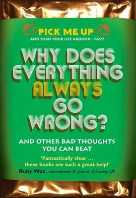 Why Does Everything Always Go Wrong?: and Other Bad Thoughts You Can Beat