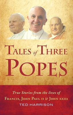 Tales of Three Popes: True Stories from the Lives of Francis, John Paul II and John XXIII