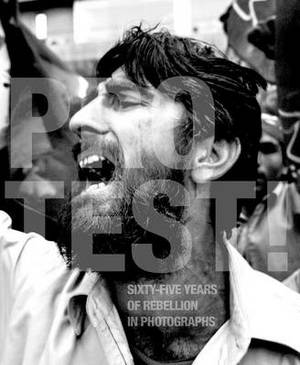 Protest!: Sixty-Five Years of Rebellion in Photographs