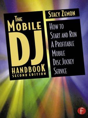 The Mobile DJ Handbook: How to Start and Run a Profitable Mobile Disc Jockey Service