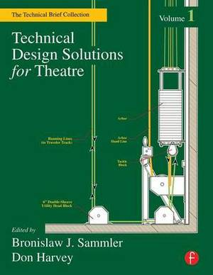 Technical Design Solutions for Theatre: The Technical Brief Collection Volume 1