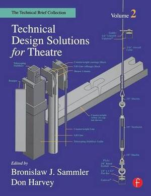 Technical Design Solutions for Theatre: The Technical Brief Collection Volume 2