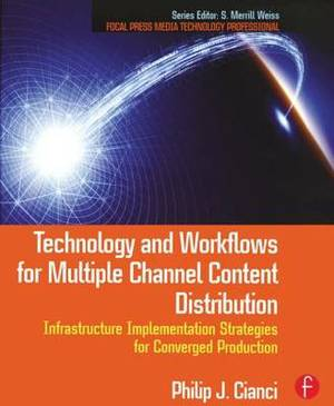 Technology and Workflows for Multiple Channel Content Distribution: Infrastructure implementation strategies for converged production