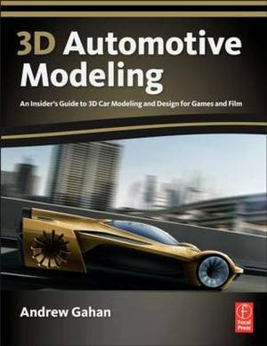 3D Automotive Modeling: An Insider's Guide to 3D Car Modeling and Design for Games and Film