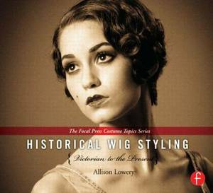 Historical Wig Styling: Victorian to the Present: Victorian to the Present