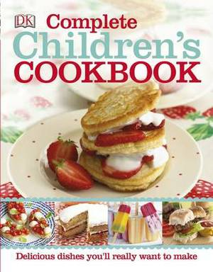 Complete Children's Cookbook: Discover Dishes You'll Really Want to Make