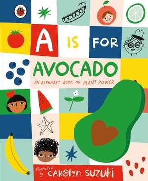 A is for Avocado: An Alphabet Book of Plant Power