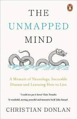 The Unmapped Mind: A Memoir of Neurology, Multiple Sclerosis and Learning How to Live