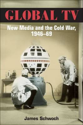 Global TV: New Media and the Cold War, 1946-69