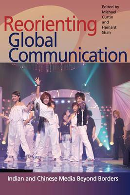 Reorienting Global Communication: Indian and Chinese Media Beyond Borders