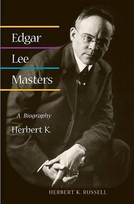Edgar Lee Masters: A BIOGRAPHY